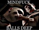 MINDFUCK Balls-Deep
